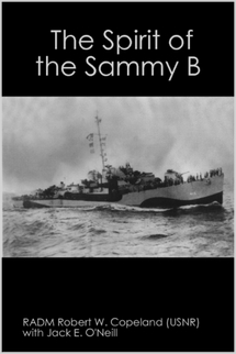 The Spirit of the Sammy B by RADM Robert W. Copeland (USNR) with Jack E. O'Neill
